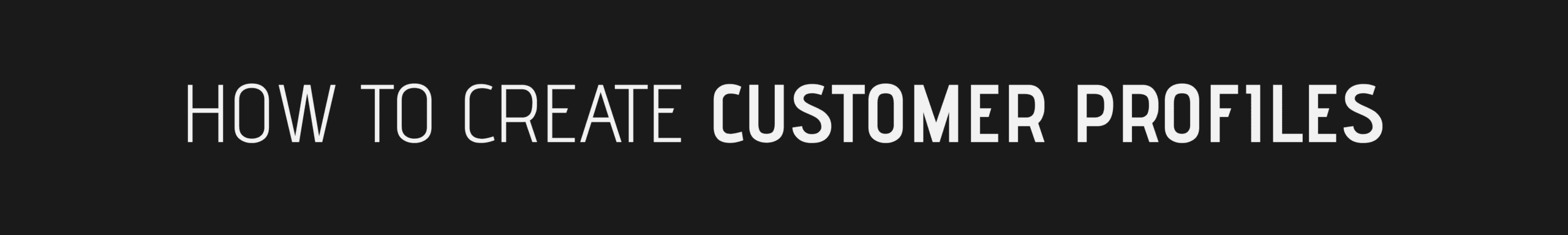 What is a step toward creating a customer profile? How To Crate Consumer Profiles Steps Banner.