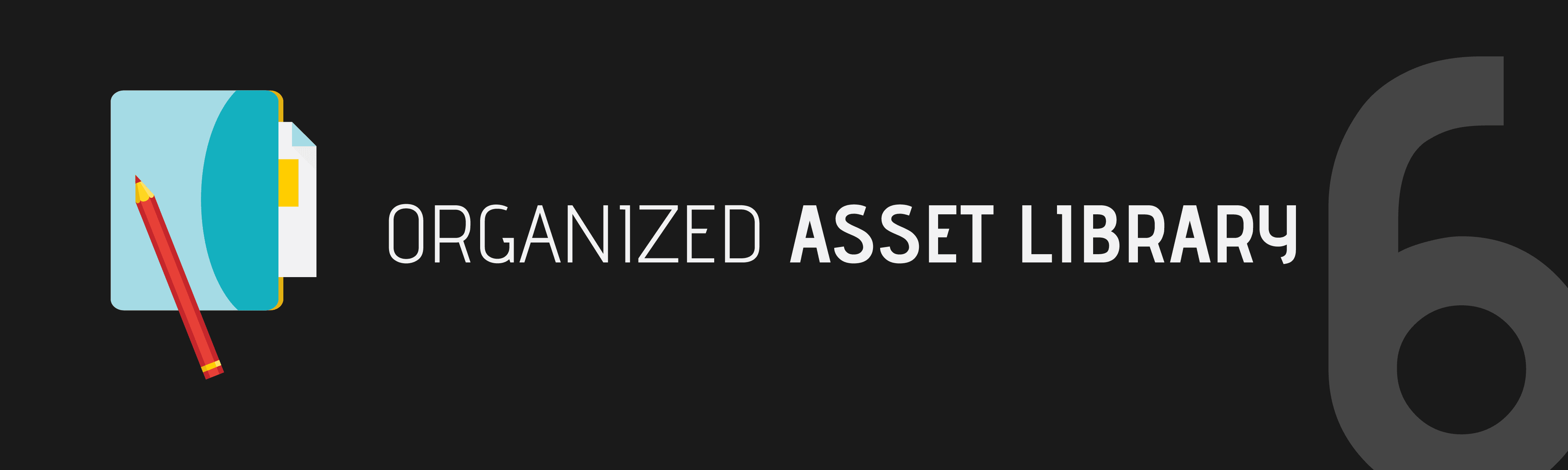 Step 6: Create an Organized Assets Library
